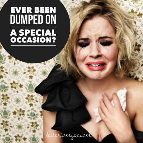 Ever been dumped on a special occasion?